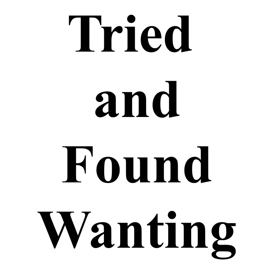 Tried&FoundWanting